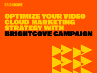 Optimize your Video Marketing Strategy with Brightcove Campaign