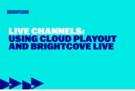 Live Channels: Using Cloud Playout and Brightcove Live - Learning Path