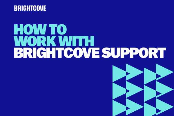 How to Work With Brightcove Support
